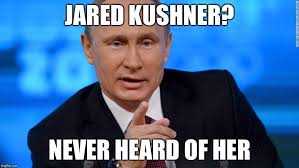 Jared Meme - image tagged in memes vladimir putin jared kushner political meme