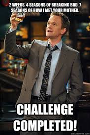 Challenge Completed Meme - 2 weeks 4 seasons of breaking bad 7 seasons of how i met your