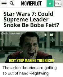 Star Wars 7 Memes - you star wars 7 could supreme leader snoke be boba fett