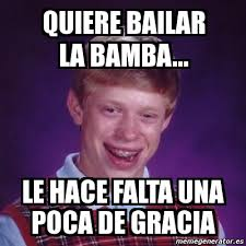 La Bamba Meme - meme bad luck brian quiere bailar la bamba le hace falta una