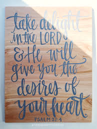 take delight in the lord u0026 he will give you the desires of your