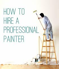 how to save money when you hire a professional painter how to