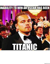 Leo Memes - inability to win an oscar has been titanic bad luck leo quickmeme