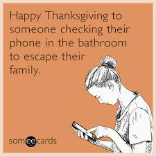 happy thanksgiving to someone checking their phone in the bathroom