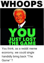 Whoops Meme - whoops ugeplateofketchup8 you just lost the game meme on me me