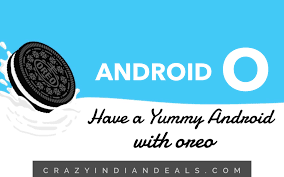 android os releases android 8 0 o for orio o for orange features release date