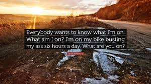 lance armstrong quote everybody wants to what i m on what
