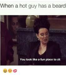 Hot Guy Meme - when a hot guy has a beard you look like a fun place to sit