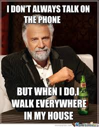 On The Phone Meme - i don t always talk on the phone by recyclebin meme center