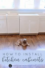 How To Fit Kitchen Cabinets How To Install Kitchen Cabinets Yourself U2014 Elizabeth Burns Design
