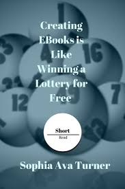creating ebooks creating ebooks is like winning a lottery for free ebook by sophia