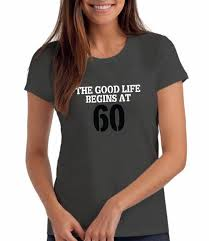 60 year birthday t shirts quotes for 60th birthday t shirt for women da londra