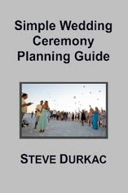 simple wedding planning simple wedding ceremony planning guide by steve durkac pastor