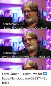 Gabe Newell Memes - gabe newell valve i mean that s why i hate gamers you know gabe