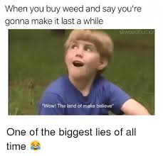 Nah You Re Alright Meme - when you buy weed and say you re gonna make it last a while wow