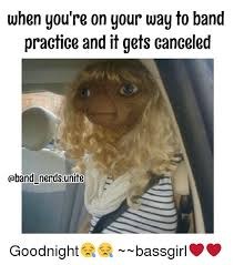 Band Practice Meme - when you re on your way to band practice and it gets canceled oband