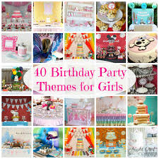 40 birthday party themes for girls kids birthday parties