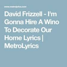 gonna hire a wino to decorate my home david frizzell gonna hire a wino youtube cool pinterest