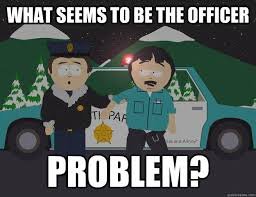 Stan Marsh Meme - what seems to be the officer problem randy marsh know your meme