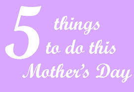 mothers day stuff 5 things to do this mothers day kent community ad
