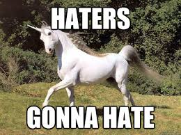Haters Gonna Hate Meme - haters gonna hate dont care unicorn quickmeme
