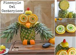 fruit centerpiece pineapple owl centerpiece savory experiments