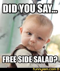 Salad Meme - did you say free side salad meme factory funnyism funny