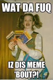 The Fuq Meme - wat da fuq iz dis meme bout berks quickmeme