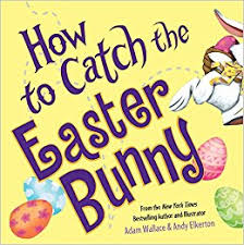 easter bunny how to catch the easter bunny adam wallace andy elkerton