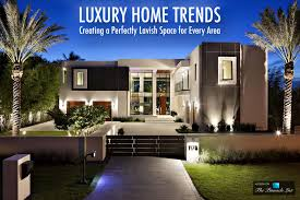 luxury home trends u2013 creating a perfectly lavish space for every