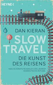 Slow Travel images Dan kieran slow travel heyne verlag taschenbuch jpg