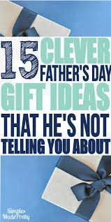 unique fathers day gift ideas 15 clever s day gift ideas that every should about