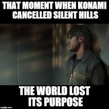Silent Hill Meme - image tagged in silent hill konami imgflip