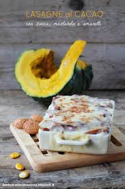 mostarda di zucca mantovana lasagne al cacao con zucca mostarda di mele e amaretti le mie