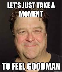 John Goodman Meme - let s just take a moment to feel goodman feelsgoodman quickmeme