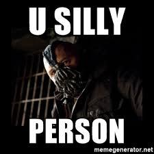 Bane Meme Generator - u silly person bane meme meme generator