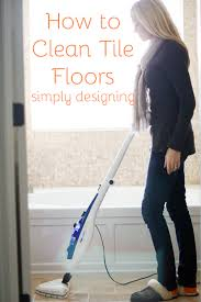 how to clean tile floors tile flooring cleaning and organizing