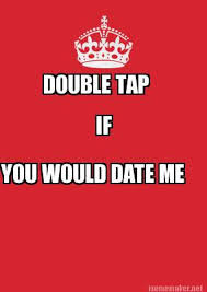 Double Picture Meme Generator - meme maker double tap if you would date me