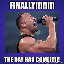 The Rock Meme Generator - finally the day has come the rock catchphrase