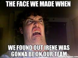 Team Meme - the face we made when we found out irene was gonna be on our team