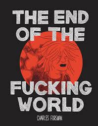 Fuck The World Memes - the end of the f ing world charles forsman interview