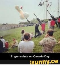 Canada Day Meme - 21 gun salute on canada day ifunnyco funny meme on me me