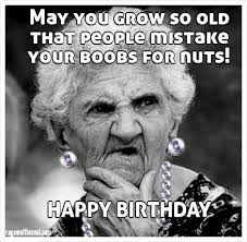 Naughty Birthday Memes - naughty birthday wishes new funniest happy birthday meme old lady