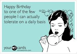 birthday ecard i m glad your didn t a headache
