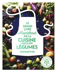 legumes cuisines le grand livre marabout de la cuisine facile des légumes amazon