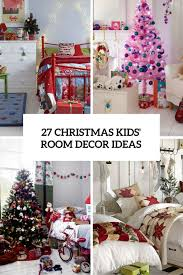 christmas home decorations ideas 27 cool and fun christmas décor ideas for kids rooms digsdigs