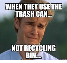 Bin Meme - when they use the trash can not recycling bin memes com usings