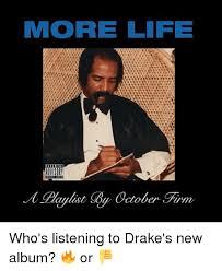 Drake New Album Meme - more life paulist october who s listening to drake s new album