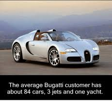 Bugatti Meme - the average bugatti customer has about 84 cars 3 jets and one yacht