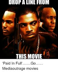 Paid In Full Meme - drop aline from this movie paid in full go mediaoutrage movies